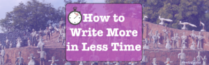 how to write more in less time tips